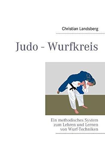 Judo - Wurfkreis: Ein methodisches System zum Lehren und Lernen von Wurf-Techniken -