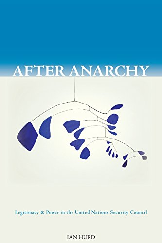 After Anarchy: Legitimacy and Power in the United Nations Security Council