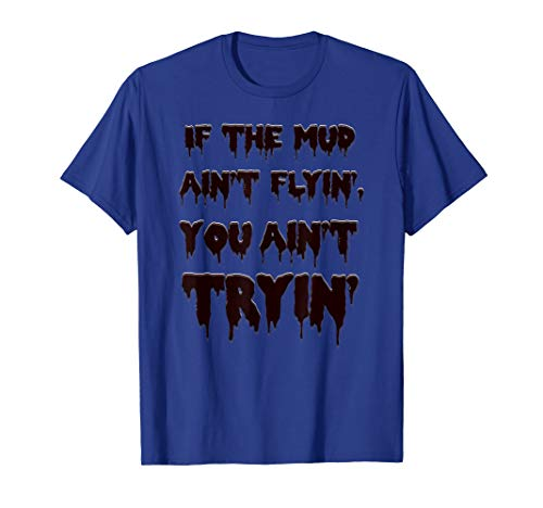 Dirt Track Racing T-shirts (If the Mud Aint Flyin You Aint Tryin Dirt Track Racing T-Shirt)