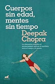 Cuerpos sin edad, mentes sin tiempo: La alternativa cuántica al envejecimiento está en el equilibrio entre el cuerpo y la mente par Deepak Chopra