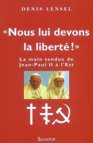 Nous lui devons la liberté ! : La main tendue de Jean-Paul II à l'Est