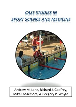 Case Studies in Sport Science and Medicine by [Whyte, Gregory, Godfrey, Richard, Loosemore, Mike, Lane, Andrew]