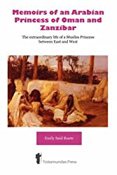Memoirs of an Arabian Princess of Oman and Zanzibar - The Extraordinary Life of a Muslim Princess Between East and West