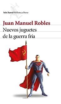 Nuevos juguetes de la guerra fría par Juan Manuel Robles