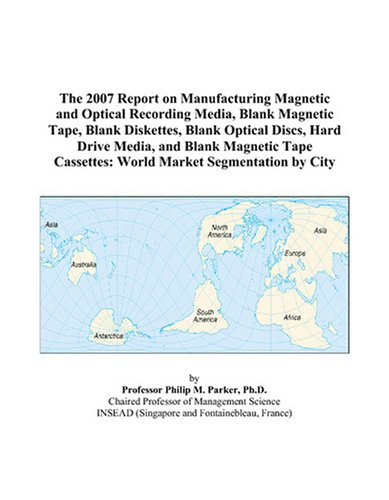 The 2007 Report on Manufacturing Magnetic and Optical Recording Media, Blank Magnetic Tape, Blank Diskettes, Blank Optical Discs, Hard Drive Media. Cassettes: World Market Segmentation by City (Philips Cassette Tape)