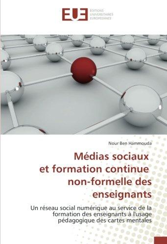 Médias sociaux et formation continue non-formelle des enseignants: Un réseau social numérique au service de la formation des enseignants à l'usage pédagogique des cartes mentales - Limited Edition Formel