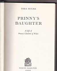 Prinny's Daughter: Biography of Princess Charlotte of Wales