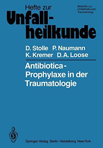 """Antibiotica-Prophylaxe in der Traumatologie (Hefte zur Zeitschrift \""""Der Unfallchirurg\"""" (143), Band 143)"""