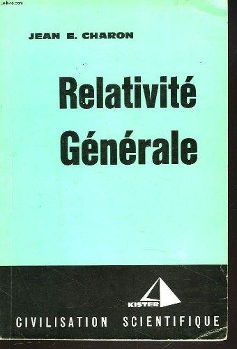 RELATIVITE GENERALE. 15 lecons sur la Relativite generale. Avec une Introduction au calcul tensoriel. par JEAN E. CHARON