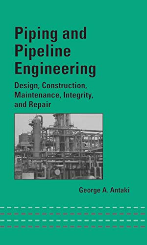 Piping and Pipeline Engineering: Design, Construction, Maintenance, Integrity, and Repair (Mechanical Engineering Book 159) (English Edition) (Piping Engineering)