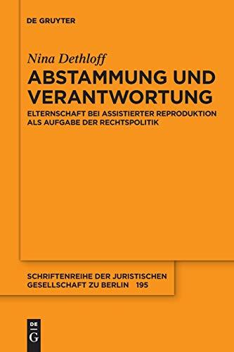 Abstammung und Verantwortung: Elternschaft bei assistierter Reproduktion als Aufgabe der Rechtspolitik (Schriftenreihe der Juristischen Gesellschaft zu Berlin, Band 195)