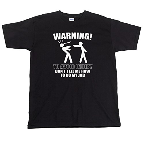 warning-to-avoid-injury-dont-tell-me-how-to-do-my-job-funny-mens-t-shirt-black-xl