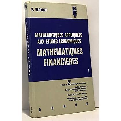 Mathématiques appliquées aux études économiques, Mathématiques financières : Par R. Bedouet,... 4e édition. Classe de 2e économique commerciale... classes de 2e et de 1re hôtelières