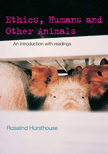 Ethics, Humans and Other Animals: An Introduction with Readings (Philosophy and the Human Situation)