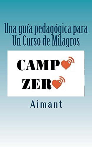 Campo Zero: Una guía para Un Curso de MIlagros eBook: Saenz ...