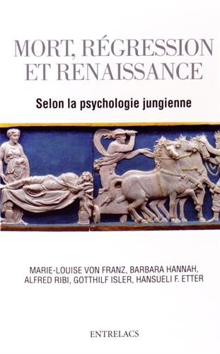 Mort, régression et renaissance : Selon la psychologie jungienne par Marie-Louise von Franz, Barbara Hannah, Alfred Ribi, Gotthilf Isler, Hansueli Etter
