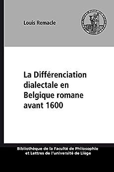La Différenciation dialectale en Belgique romane avant 1600 par [Remacle, Louis]