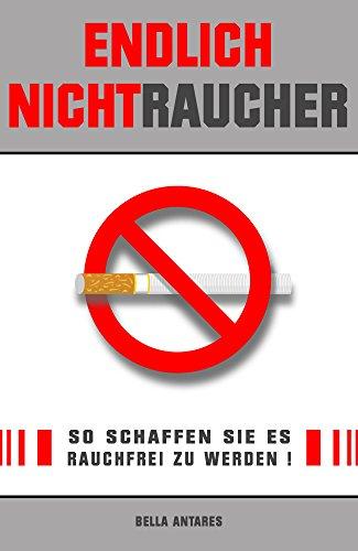 Endlich Nichtraucher - So schaffen Sie es rauchfrei zu werden!
