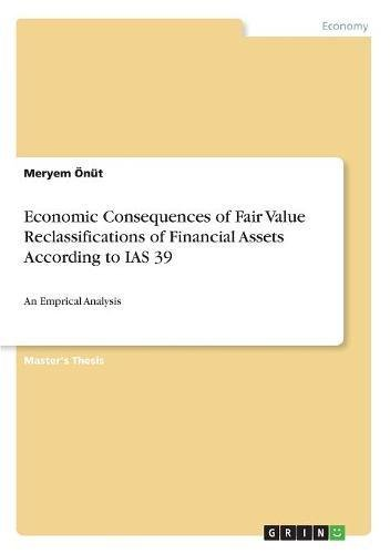 Economic Consequences of Fair Value Reclassifications of Financial Assets According to IAS 39: An Emprical Analysis