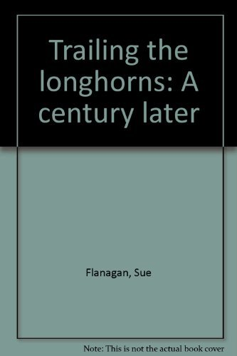 Trailing the longhorns: A century later by Sue Flanagan (1974-08-01)