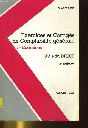 Exercices et corriges de comptabilite generale. 1 - exercices uv 4 du dpecf