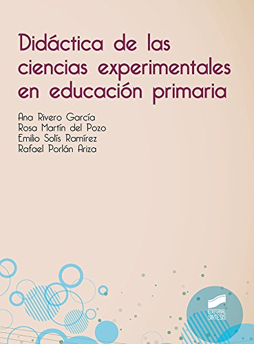 Didactica de las ciencias experimentales en educación primaria por Ana/Martín del Pozo, Rosa/Solís Ramírez, Emilio/Porlán Ariza, Rafael Rivero García