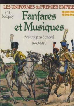 Fanfares et musiques des troupes  cheval : Collection du commandant E.-L. Bucquoy (Les Uniformes du Premier Empire)