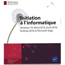 Initiation à l'informatique - Windows 10, Word 2016, Excel 2016, Outlook 2016 et Microsoft Edge