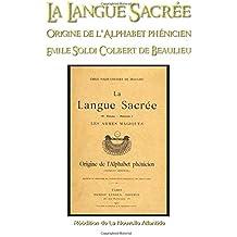 La Langue sacrée, origine de l'alphabet phénicien: Emile Soldi Colbert de Beaulieu