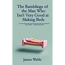 The Ramblings of the Man Who Isn't Very Good at Making Beds (James's Blog)