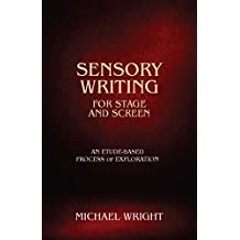 Sensory Writing for Stage and Screen: An Etude-Based Process of Exploration
