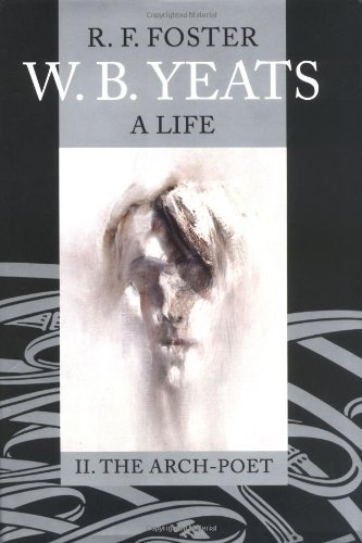 W. B. Yeats: A Life, Volume II: The Arch-Poet 1915-1939 by R. F. Foster (2003-12-01)