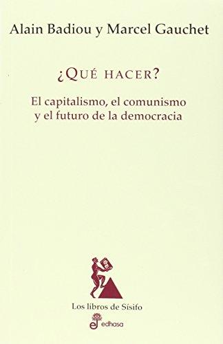 ¿Qúe hacer?: El capitalismo, el comunismo y el futuro de la democracia (Los libros de Sísifo) por Alain Badiou