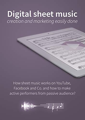 Digital sheet music - creation and marketing easily done: How sheet music works on YouTube, Facebook and Co. and how to make active performers from passive audience? (English Edition)