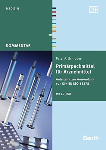 Primärpackmittel für Arzneimittel: Anleitung zur Anwendung von DIN EN ISO 15378 Mit CD-ROM (Beuth Kommentar) - Packhilfsmittel