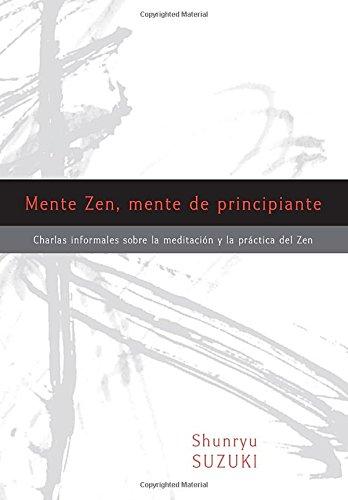Mente Zen, Mente de Principiante (Zen Mind, Beginner's Mind): Charlas Informales Sobre La Meditaci[n y La PR Ctica del Zen por Shunryu Suzuki