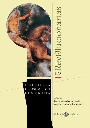 Las revolucionarias : literatura e insumisión femenina Cover Image
