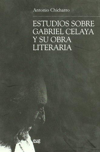 Estudios sobre Gabriel Celaya y su obra literaria (Teoría y crítica literarias)