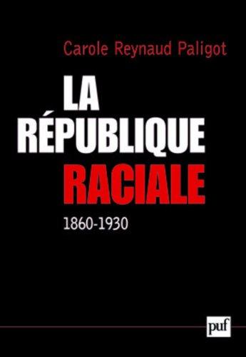 La République raciale : Paradigme racial et idéologie républicaine (1860-1930)