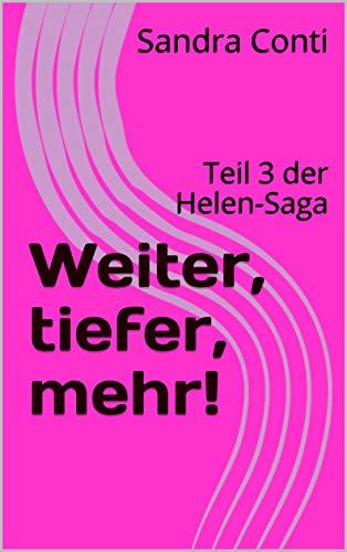 Weiter, tiefer, mehr!: Teil 3 der Helen-Saga -