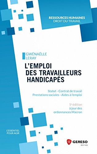 L'emploi des travailleurs handicapés: Statut, contrat de travail, prestations sociales, aides à l'emploi. A jours des ordonnances Macron par Gwénaëlle Leray