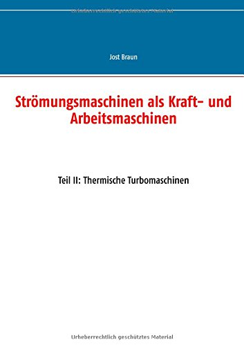 Strömungsmaschinen als Kraft- und Arbeitsmaschinen: Teil II: Thermische Turbomaschinen