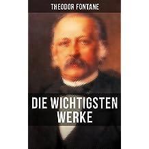 Die wichtigsten Werke von Theodor Fontane: Effi Briest + Wanderungen durch die Mark Brandenburg + Schach von Wuthenow + Der Stechlin + L'Adultera + Frau ... Birnbaum + Vor dem Sturm und viel mehr