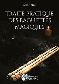 Traité Pratique Des Baguettes Magiques Marc Neu Babelio