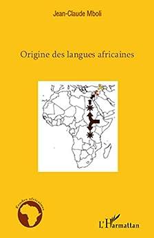 Origine des langues africaines: Essai dapplication de la méthode comparative aux langues africaines anciennes et modernes (Études africaines)