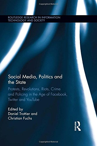 Social Media, Politics and the State: Protests, Revolutions, Riots, Crime and Policing in the Age of Facebook, Twitter and YouTube (Routledge Research in Information Technology and Society)