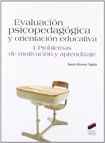 Evaluación psicopedagógica y orientación educativa: Problemas de motivación y aprendizaje: Vol.1 (Psicologia (sintesis)) por Jesús Alonso Tapia