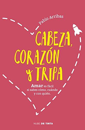 Cabeza, corazón y tripa: Amar es fácil si sabes cómo, cuándo y con quién (Nube de Tinta) por Pablo Arribas