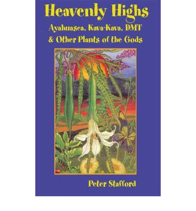 [( Heavenly Highs: Ayahuasca, Kava-Kava, DMT and Other Plants of the Gods )] [by: Peter Stafford] [Mar-2005]