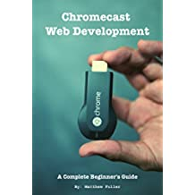 Chromecast Web Development: A Complete Beginner's Guide (English Edition)